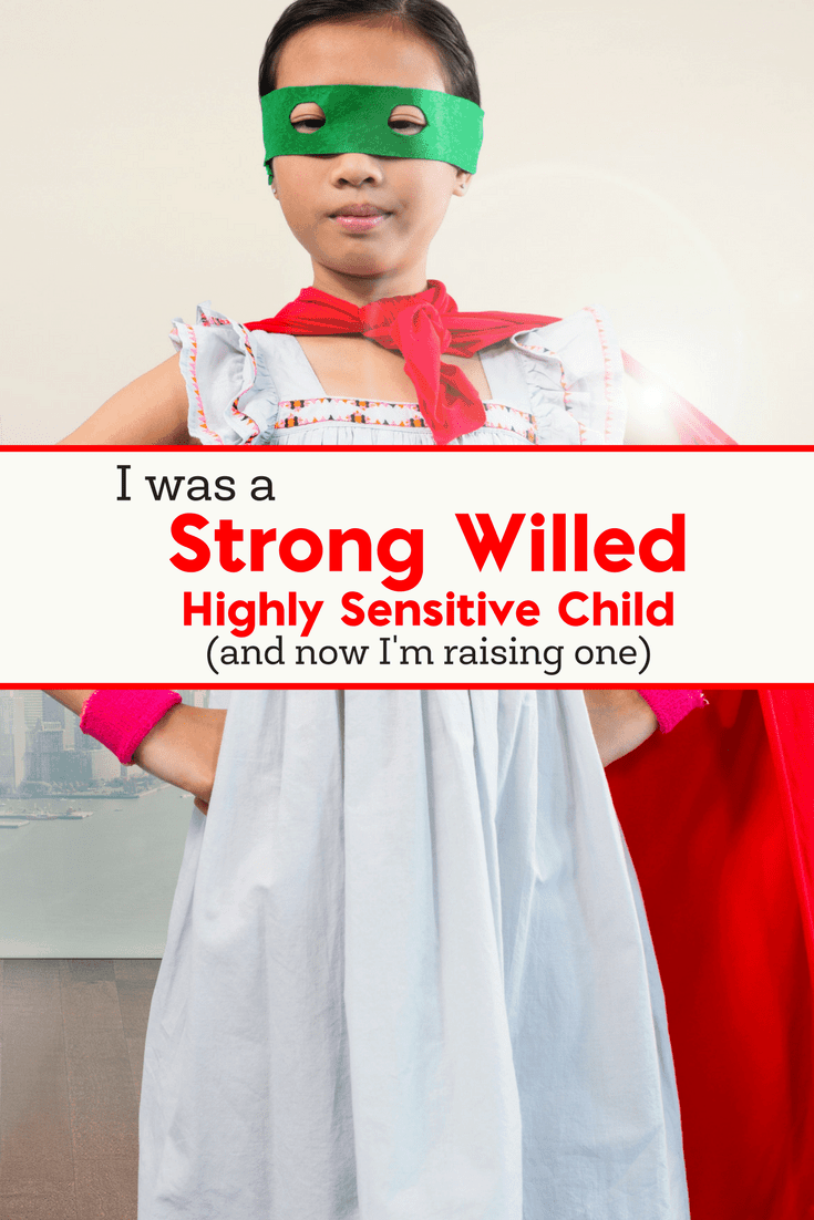 I was a strong willed, highly sensitive child- so it would only make sense that I'm now raising one myself.