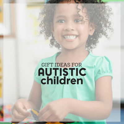 Gift Ideas for Autistic Children for Any Budget or Price Range (Updated for 2019)