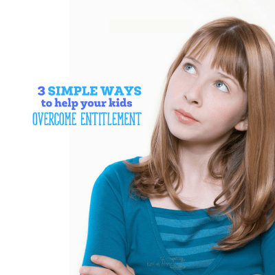 3 Simple Ways to Help Your Kids Overcome the Entitlement Mentality