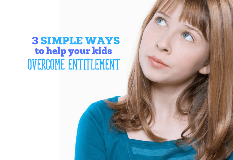 Are your kids feeling a little entitled? Here are 3 simple ways to help them overcome the entitlement mentality.