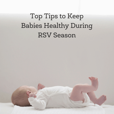 Top Tips for Keeping Babies Healthy During RSV Season