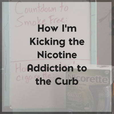 How I'm Kicking the Nicotine Addiction to the Curb for Good