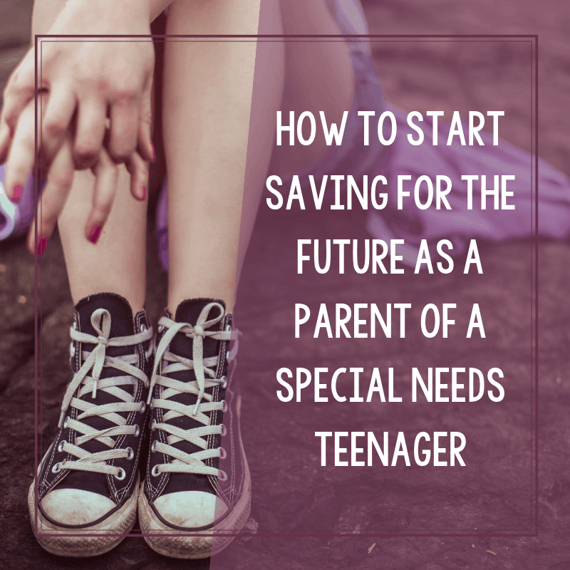 How to Start Saving For Your Teenager's Future as a Special Needs Parent 1