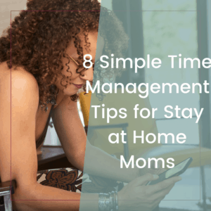 Eight Simple Time Management Tips for Moms to Increase Productivity 5