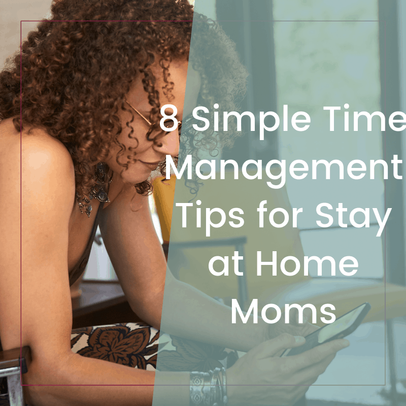 Eight Simple Time Management Tips for Moms to Increase Productivity
