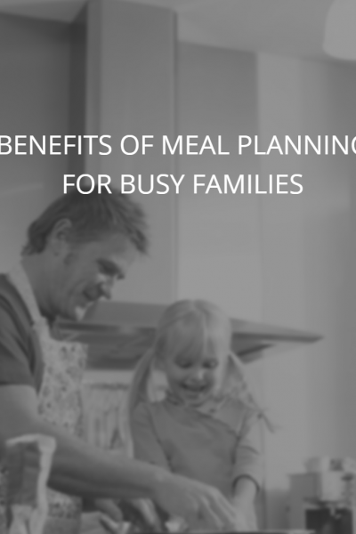 Benefits of Meal Planning for Busy Families with Special Needs Kids