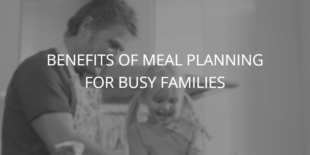 Benefits of Meal Planning for Busy Families with Special Needs Kids 3