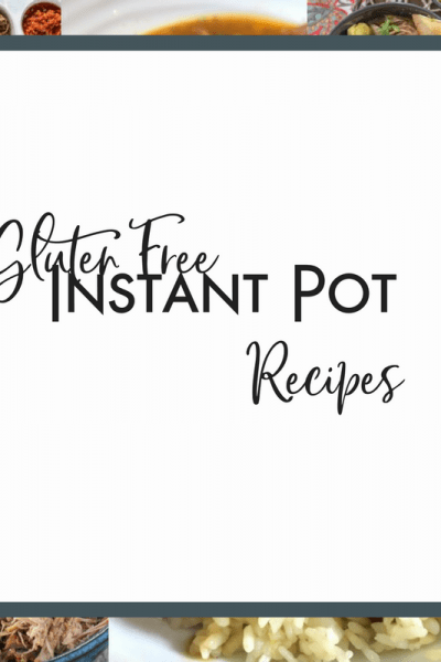 Gluten Free Instant Pot Recipes for Meal Planning