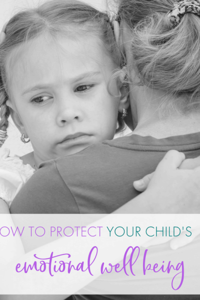 How to Protect Your Child's Emotional Well Being