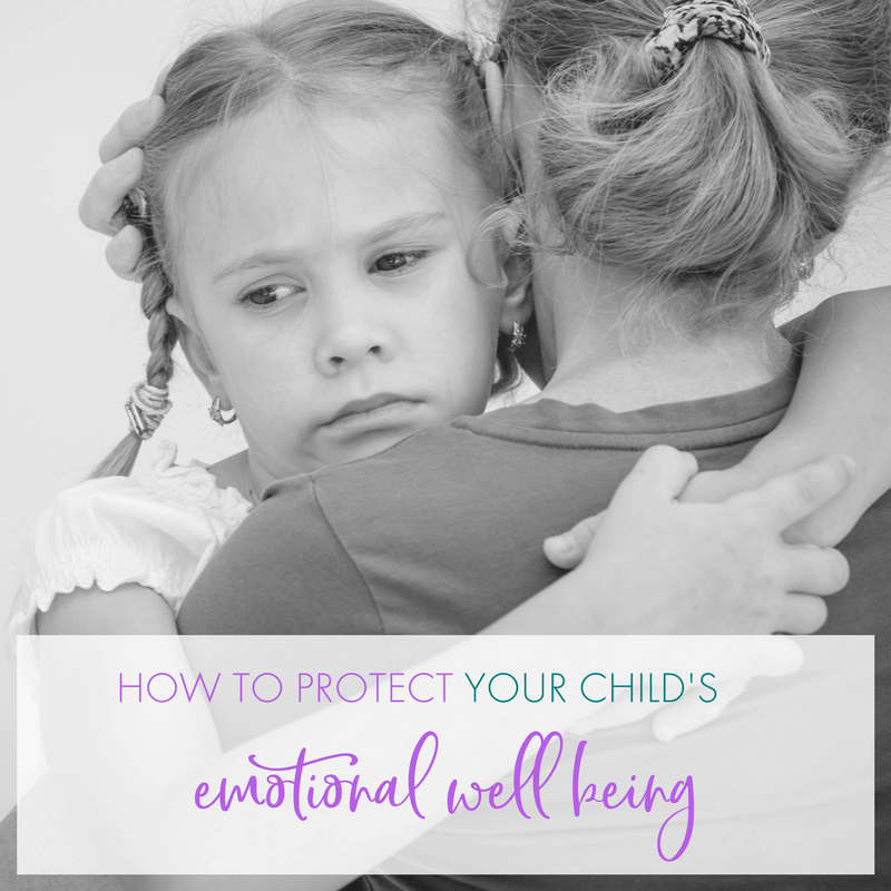 Being Emotional: Practical Tips For How To Protect Your Child's Emotional