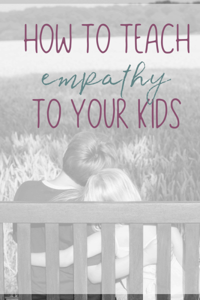 Easy Ways for How to Teach Empathy to Your Kids