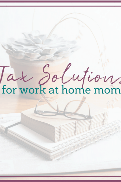 Tax Solutions for Work at Home Moms