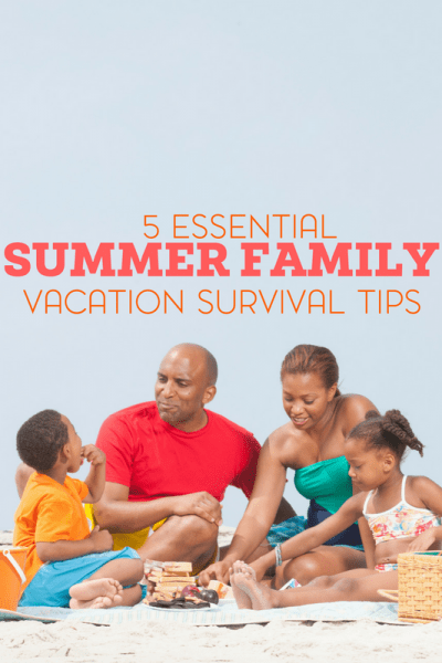 Maintain your sanity during your summer vacation with these summer family vacation survival tips.