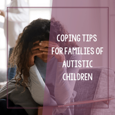 Coping Tips for Families with Autistic Children