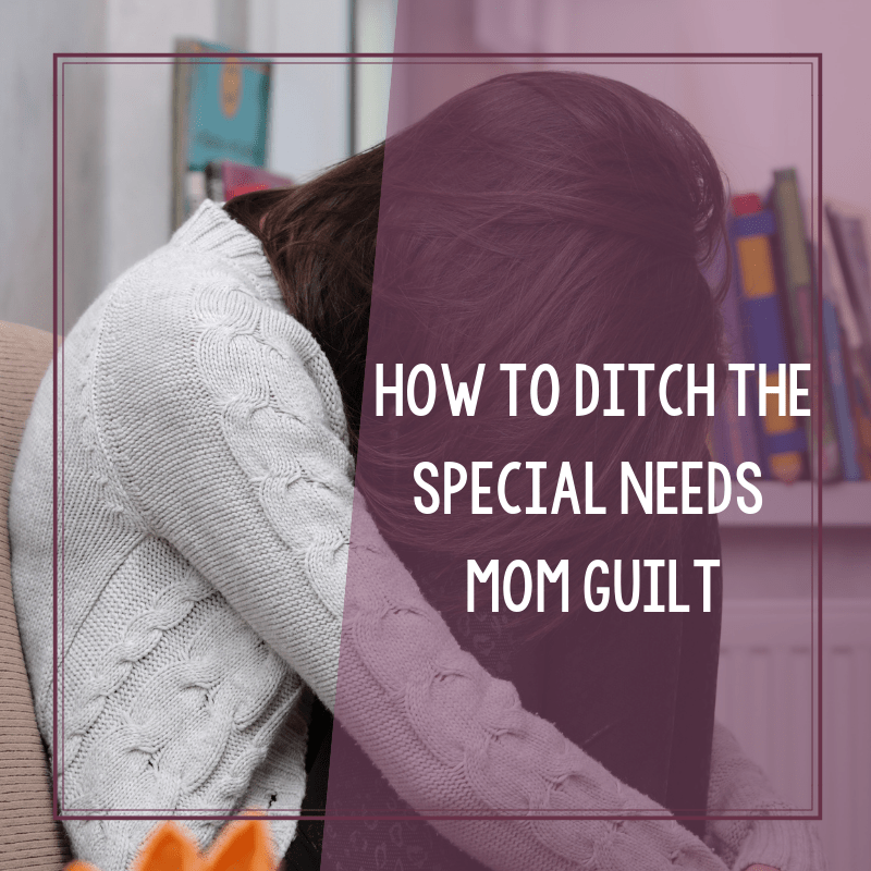 How to Ditch the Special Needs Mom Guilt 2