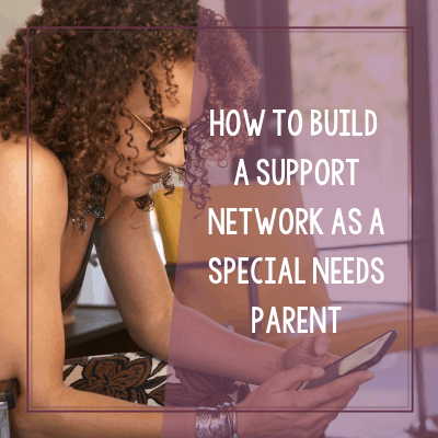 How to Build a Support Network as a Special Needs Parent