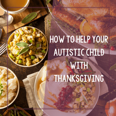 How to Help Your Autistic Child with the Thanksgiving Holiday