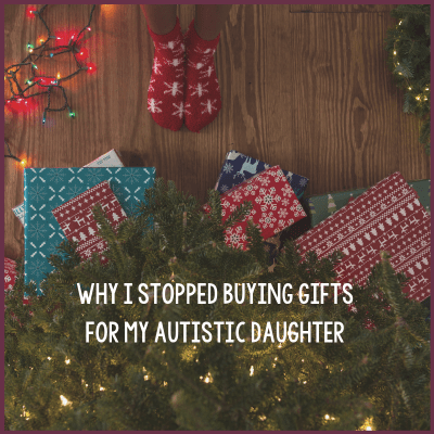 Things That You Shouldn't Buy for Autistic Children or Why I Stopped Buying Gifts for My Autistic Daughter