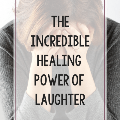The Incredible Healing Power of Laughter