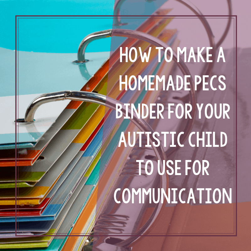 How to Make a Homemade PECS Binder for Your Autistic Child