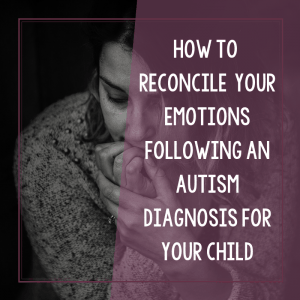 Parental Grief and Autism Diagnosis: Reconciling Your Emotions 3