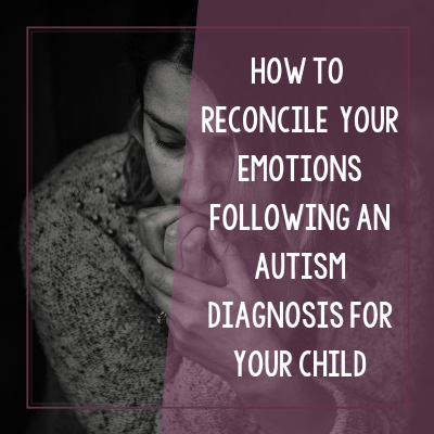 Parental Grief and Autism Diagnosis: Reconciling Your Emotions