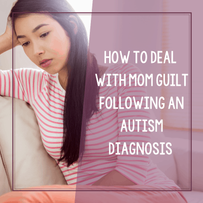 How to Handle the Autism Mom Guilt Following the Autism Diagnosis