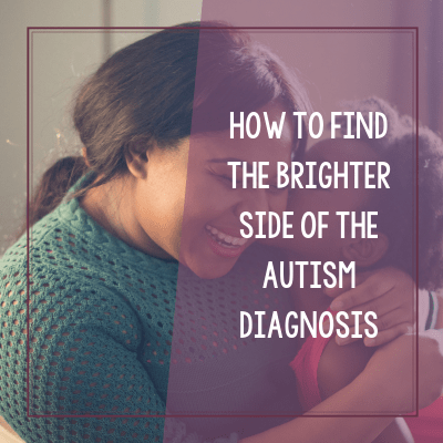 How to Find the Brighter Side of the Autism Diagnosis