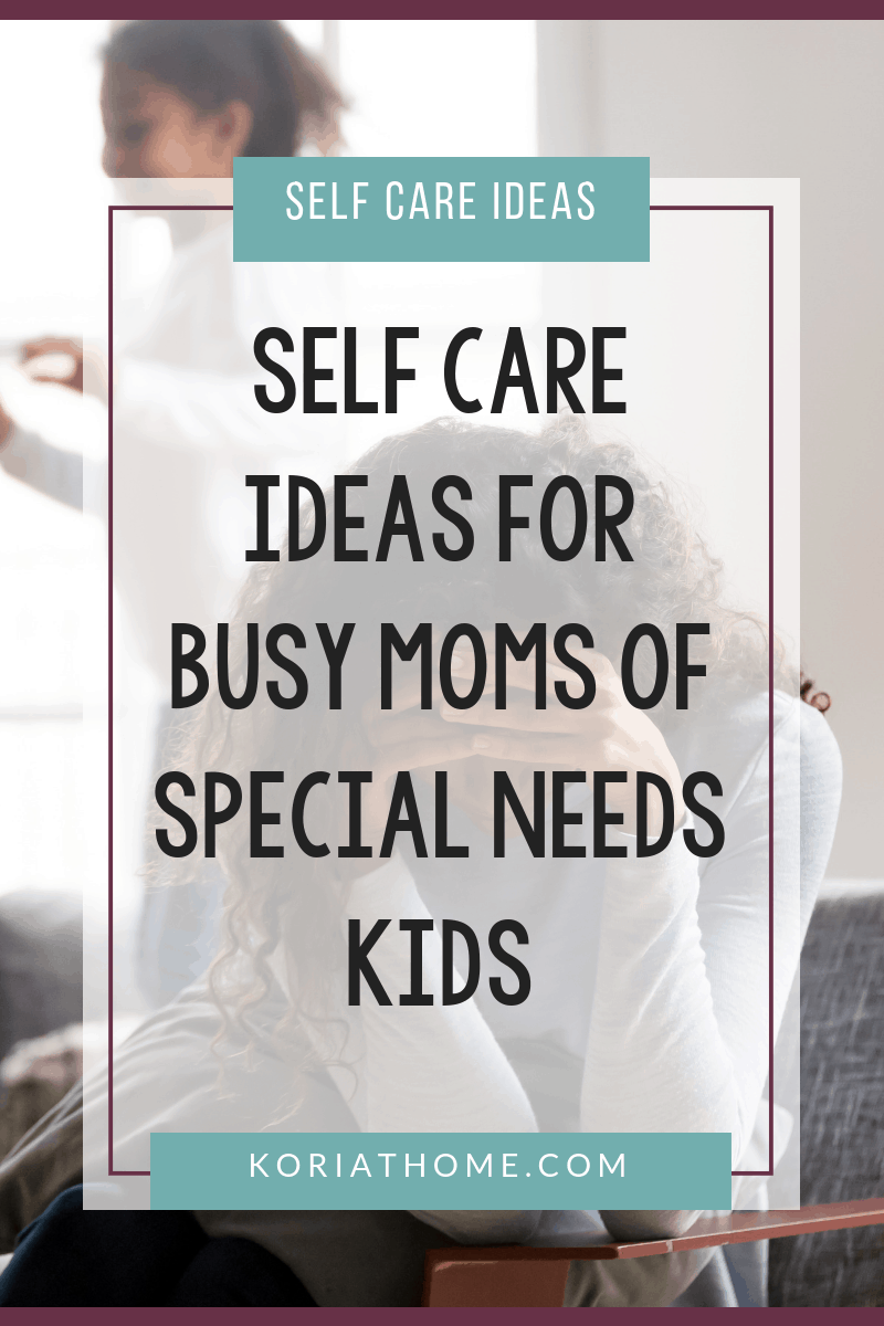 Self Care Ideas and Tips for Busy Moms of Special Needs Kids 3