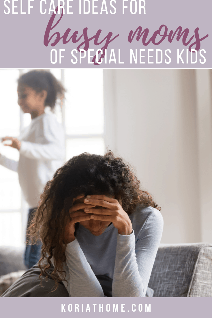Self Care Ideas and Tips for Busy Moms of Special Needs Kids 1