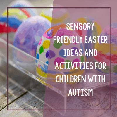 Sensory Friendly Easter Ideas and Activities for Children with Autism
