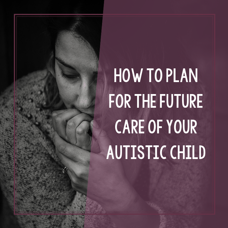 Who Will Take Care of My Autistic Child When I'm Gone? 2