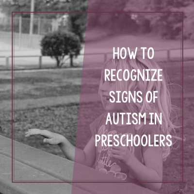 How to Recognize Signs of Autism in Preschoolers