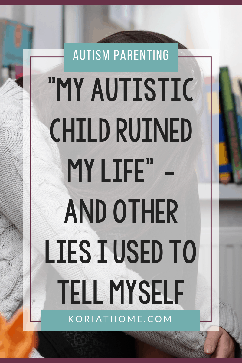 My Autistic Child Ruined My Life - and other Lies I Used to Tell Myself 4