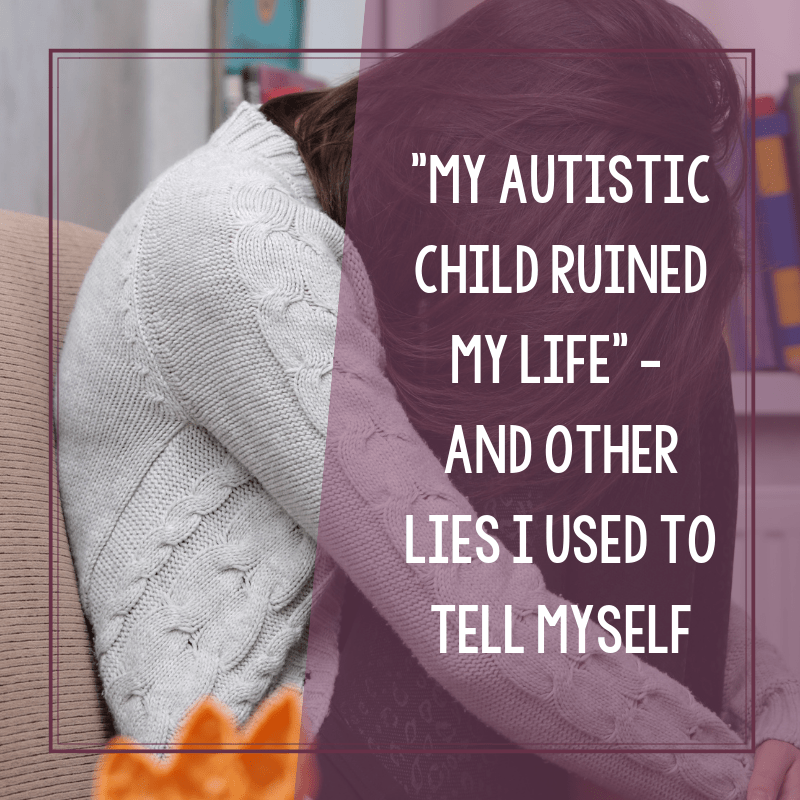 My Autistic Child Ruined My Life - and other Lies I Used to Tell Myself 2