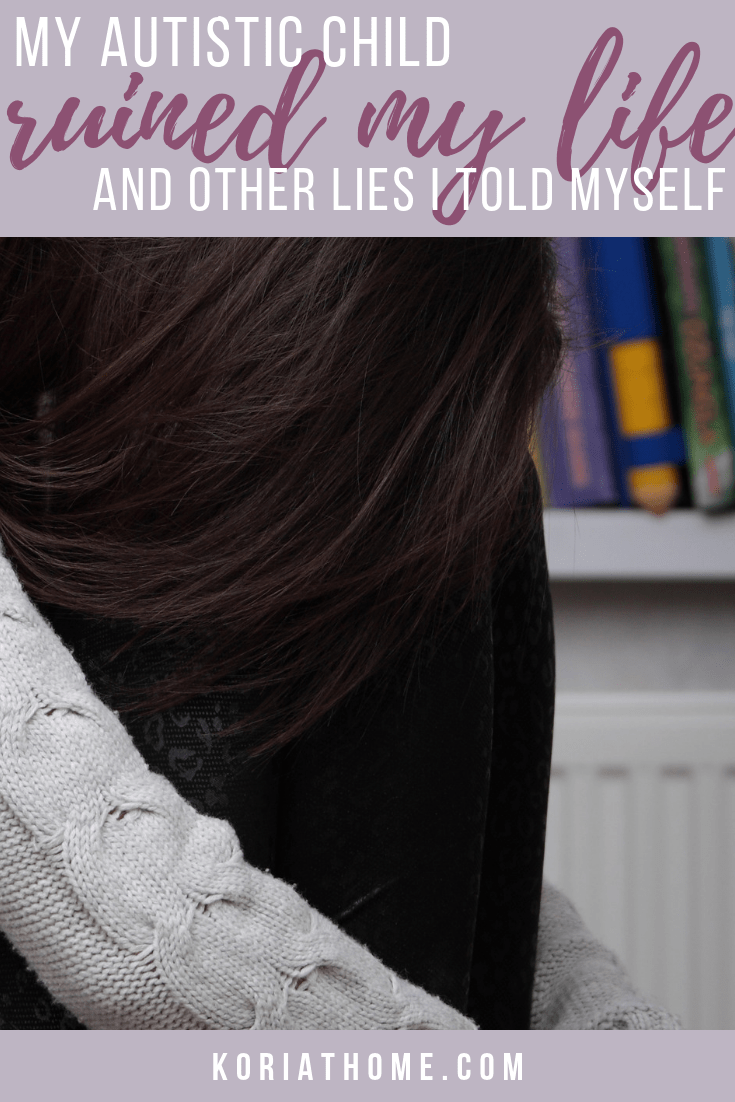 My Autistic Child Ruined My Life - and other Lies I Used to Tell Myself 1