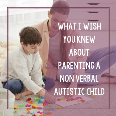 What I Wish You Knew About Parenting a Non-verbal Autistic Child