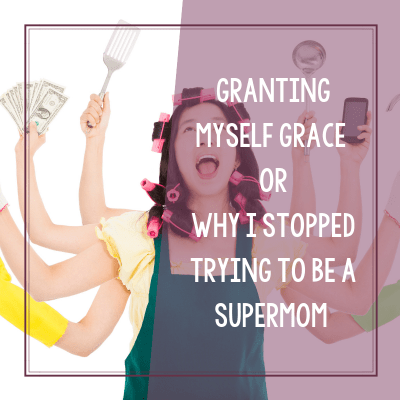 Why I Stopped Trying to be a Supermom and How it Reduced My Stress