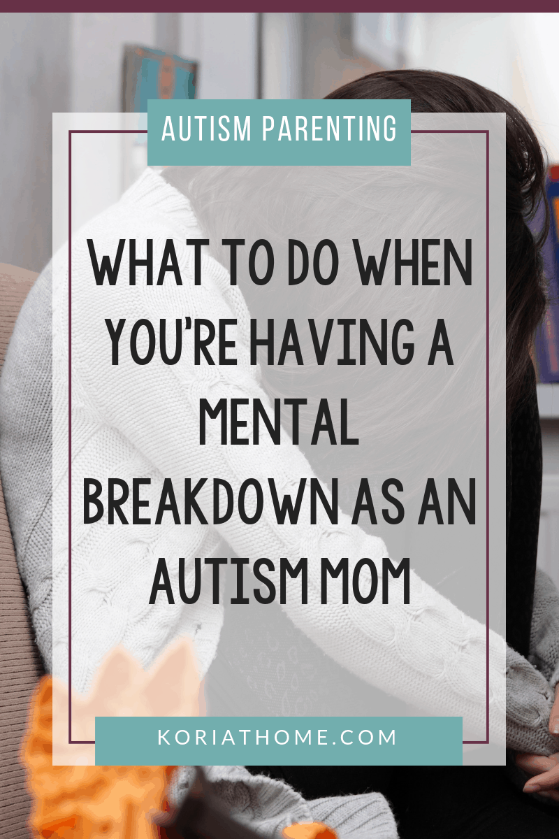 What to Do When You're Having a Breakdown as an Autism Mom 3