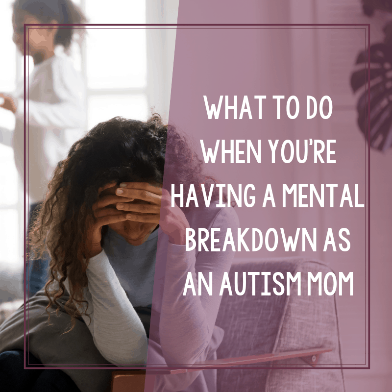 What to Do When You're Having a Breakdown as an Autism Mom 2