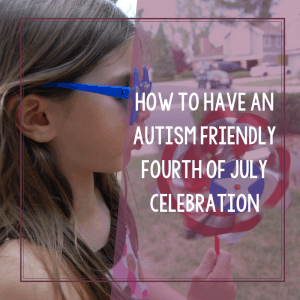 How to Survive the 4th of July Holiday With Your Autistic Child 4