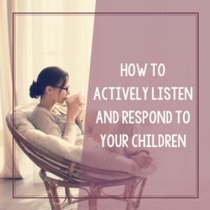 How to Actively Listen and Respond to Your Child 13