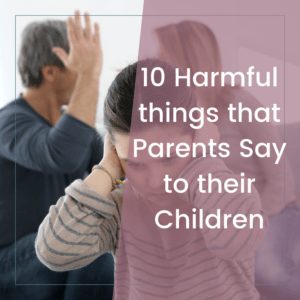 10 Harmful Things that Parents Say to Their Children 10