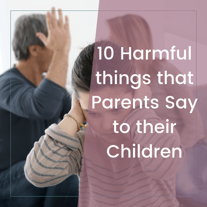 10 Harmful Things that Parents Say to Their Children 2