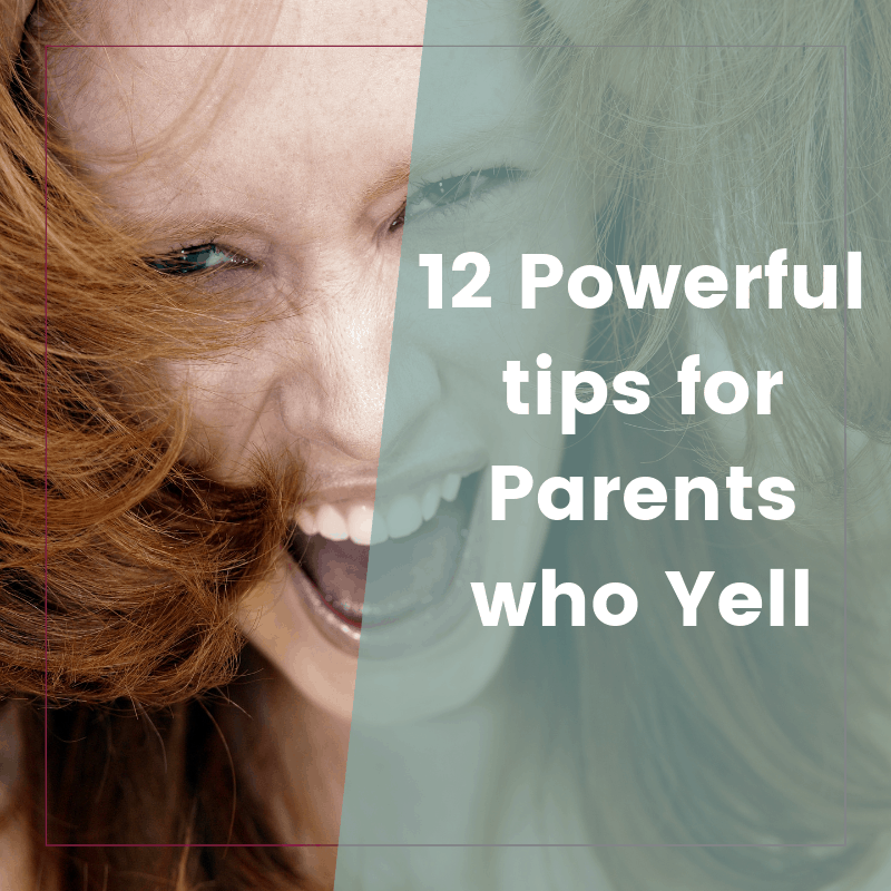 Powerful Tips for Parents Who Yell (and what to do instead) 2