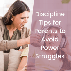 6 Common Sense Discipline Tips to End Power Struggles 7