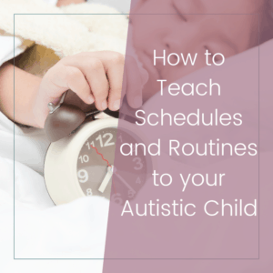How to Teach Schedules and Routines to Your Autistic Child 3
