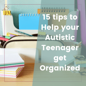 15 Sensible Organization Tips for Teenagers with Autism 7