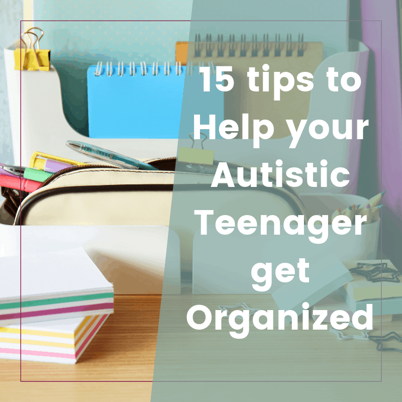 15 Sensible Organization Tips for Teenagers with Autism 2