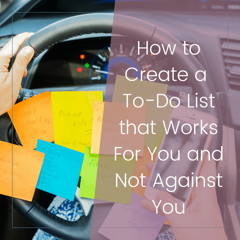 How to Create a To Do List That Works For You (Not Against You)